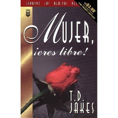 Mujer, Eres Libre! - by  T D Jakes (Paperback)