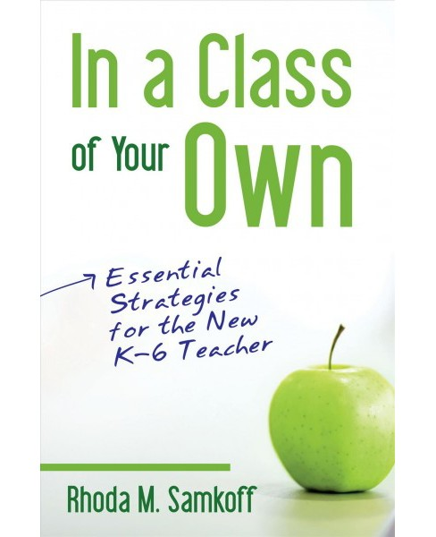 In a Class of Your Own : Essential Strategies for the New K-6 Teacher - by Rhonda M. Samkoff (Paperback) - image 1 of 1