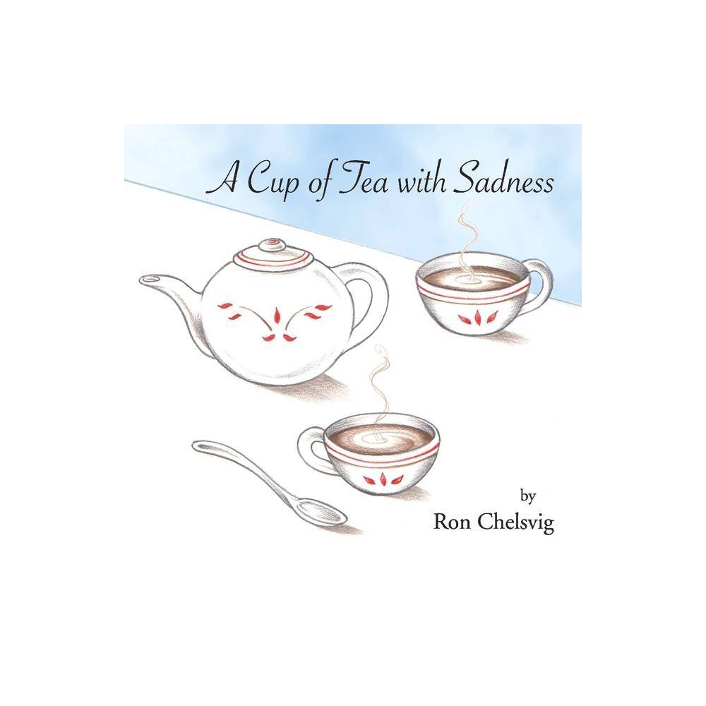 A Cup Of Tea With Sadness Volume 1 By Ron Chelsvig Paperback