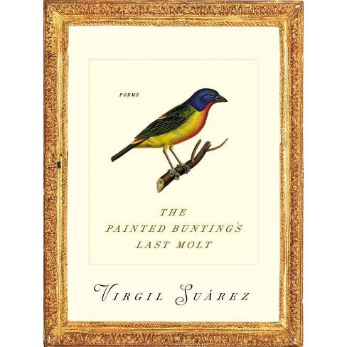 The Painted Bunting's Last Molt - (Pitt Poetry) by  Virgil Suarez (Paperback) - image 1 of 1