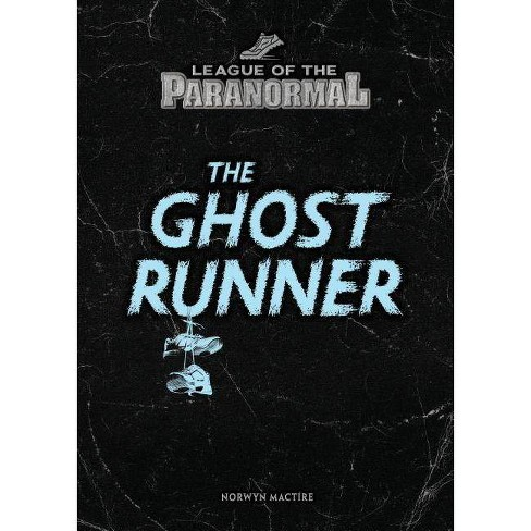 The Ghost Runner - (League of the Paranormal) by  Norwyn Mactire (Hardcover) - image 1 of 1
