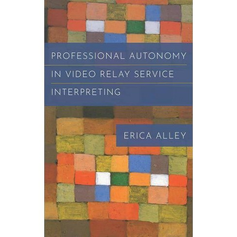 Professional Autonomy in Video Relay Service Interpreting - (Studies in Interpretation) by  Erica Alley - image 1 of 1