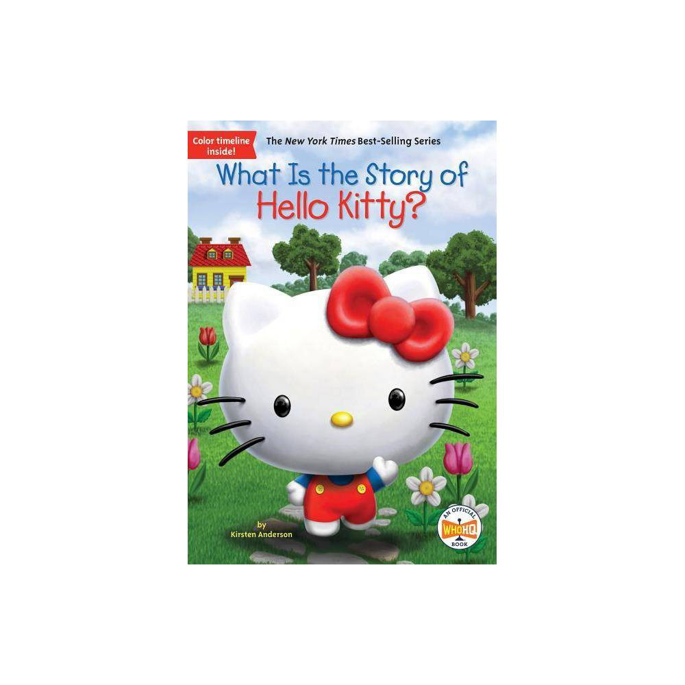 What Is the Story of Hello Kitty? - (What Is the Story Of?) by Kirsten Anderson (Paperback) Buy
