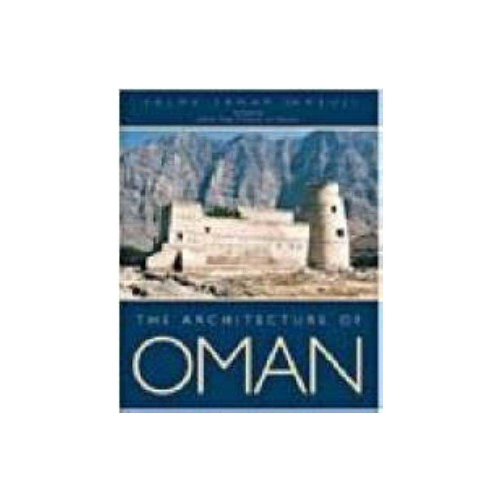 The Architecture of Oman - by Salma Samar Damluji (Hardcover)