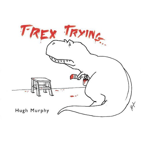 T-Rex Trying -  by Hugh Murphy (Hardcover) - image 1 of 1