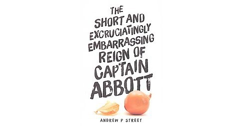 Short and Excruciatingly Embarrassing Reign of Captain Abbott (Paperback) (Andrew P. Street) - image 1 of 1