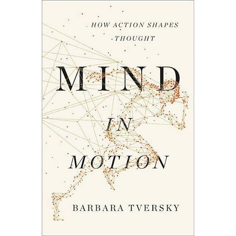 Mind in Motion - by  Barbara Tversky (Hardcover) - image 1 of 1