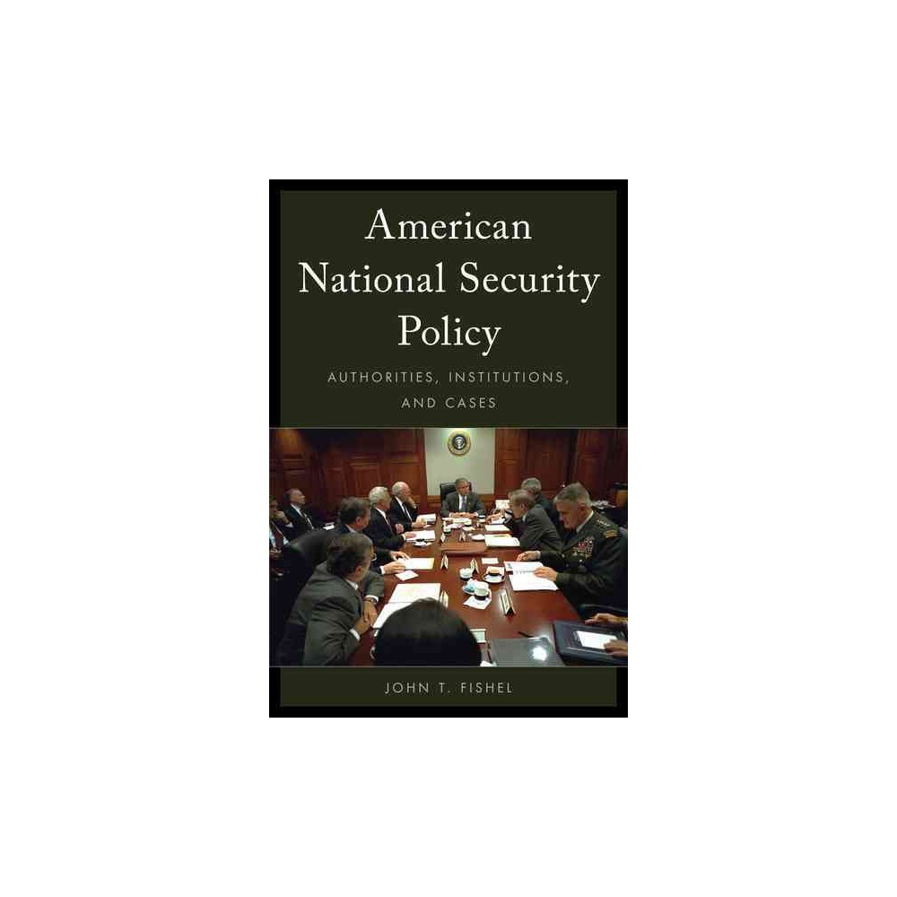 American National Security Policy : Authorities, Institutions, and Cases (Hardcover) (John T. Fishel)