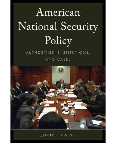 American National Security Policy : Authorities, Institutions, and Cases (Hardcover) (John T. Fishel) - image 1 of 1