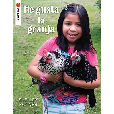 Me Gusta La Granja - (¡me Gusta Leer!) by  Shelley Rotner (Paperback)