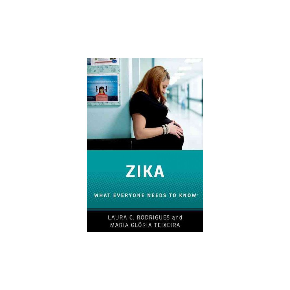 Zika : What Everyone Needs to Know - by Laura C. Rodrigues & Maria Glória Teixeira (Hardcover)