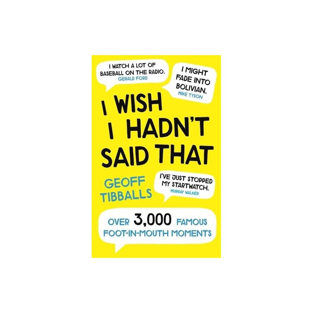 I Wish I Hadn T Said That By Geoff Tibballs Paperback