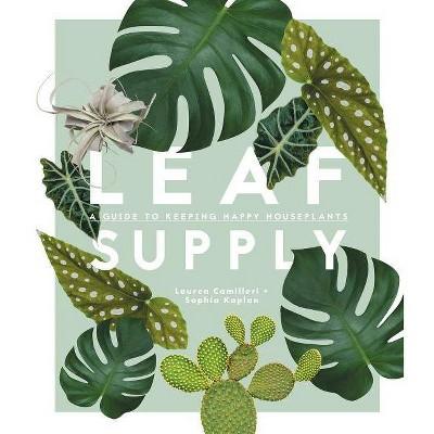 Leaf Supply - by Lauren Camilleri & Sophia Kaplan (Hardcover)