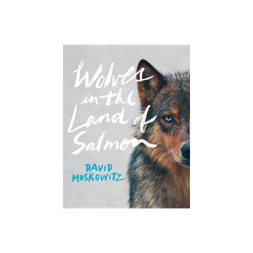 Wolves In The Land Of Salmon By David Moskowitz Hardcover