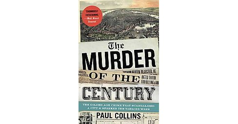 Murder of the Century : The Gilded Age Crime That Scandalized a City and Sparked the Tabloid Wars - image 1 of 1