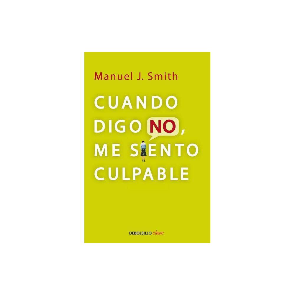 Cuando Digo No Me Siento Culpable When I Say No I Feel Guilty Debolsillo Clave By Manuel Smith Paperback