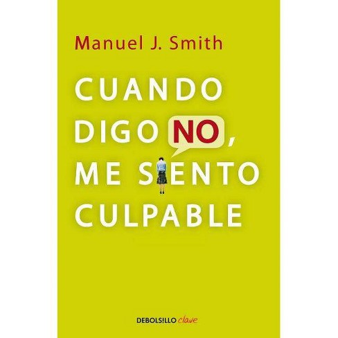 Cuando Digo No, Me Siento Culpable / When I Say No, I Feel Guilty - (Debolsillo Clave) (Paperback) - image 1 of 1