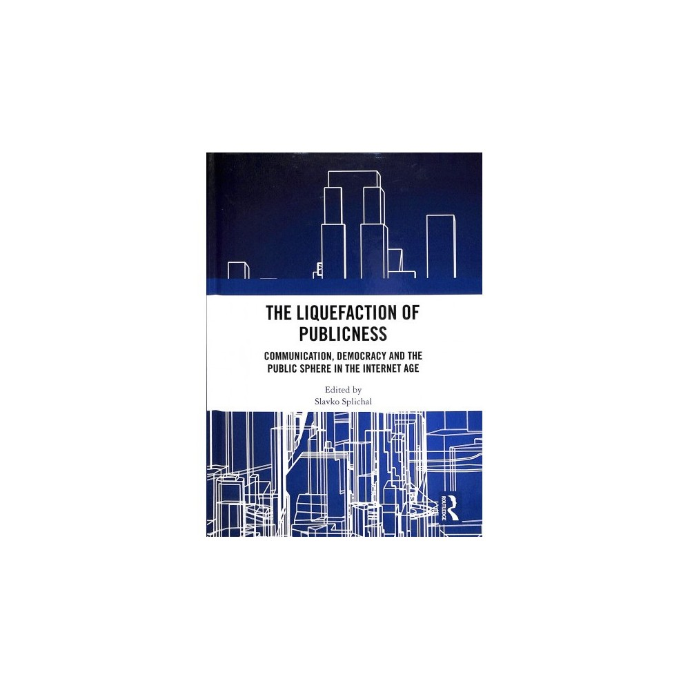 Liquefaction of Publicness : Communication, Democracy and the Public Sphere in the Internet Age