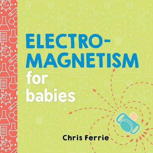 Electromagnetism for Babies - (Baby University) by  Chris Ferrie (Board_book) - image 1 of 1