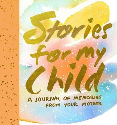 Stories for My Child : A Mother's Memory Journal (Hardcover)(Samantha Hahn)