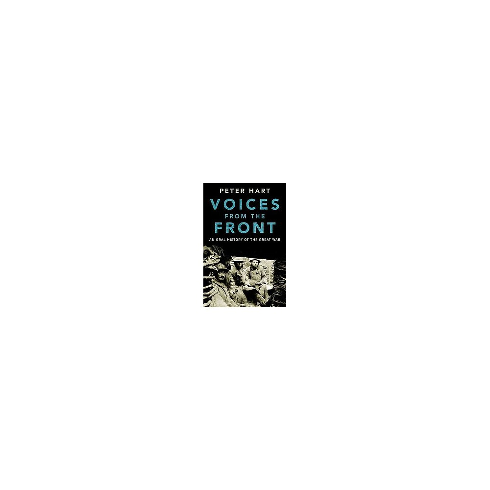 Voices from the Front : An Oral History of the Great War (Hardcover) (Peter Hart)