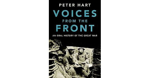 Voices from the Front : An Oral History of the Great War (Hardcover) (Peter Hart) - image 1 of 1
