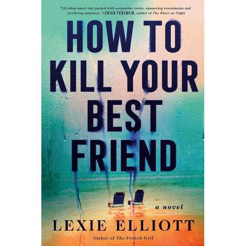 How to Kill Your Best Friend - by  Lexie Elliott (Hardcover) - image 1 of 1