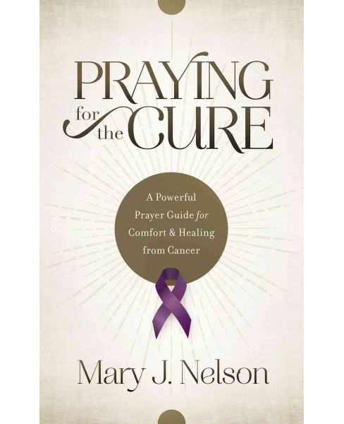 Praying for the Cure : A Powerful Prayer Guide for Comfort and Healing from Cancer (Paperback) (Mary J. - image 1 of 1