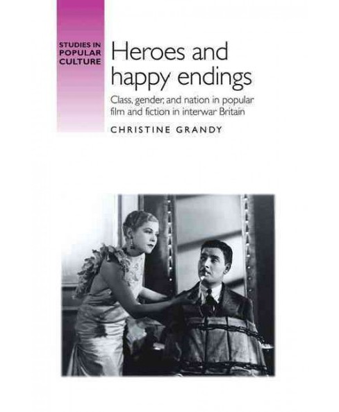 Heroes and Happy Endings : Class, Gender, and Nation in Popular Film and Fiction in Interwar Britain - image 1 of 1