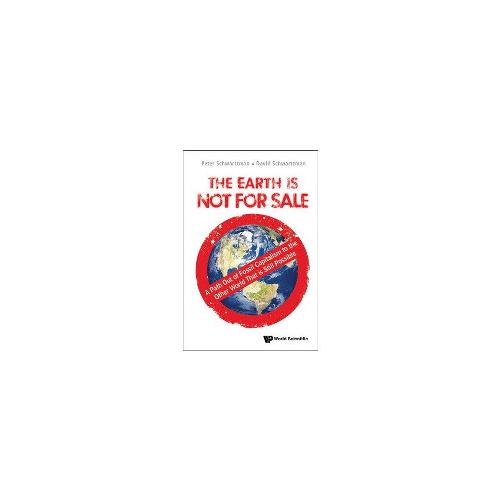 Earth Is Not for Sale : A Path Out of Fossil Capitalism to the Other World That Is Still Possible