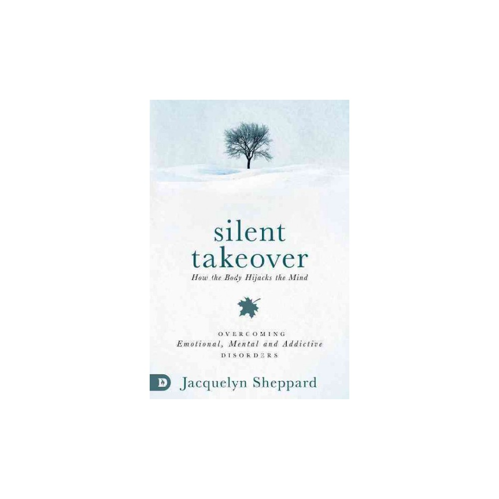 Silent takeover : How the Body Hijacks the Mind: Overcoming Emotional, Mental and Addictive Disorders