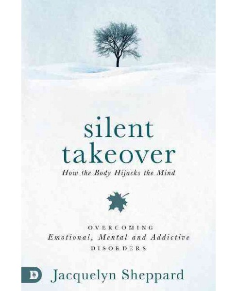 Silent takeover : How the Body Hijacks the Mind: Overcoming Emotional, Mental and Addictive Disorders - image 1 of 1