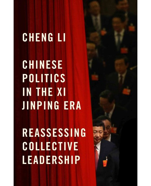 Chinese Politics in the Xi Jinping Era : Reassessing Collective Leadership (Paperback) (Cheng Li) - image 1 of 1