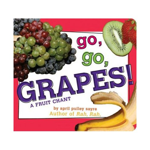 Go, Go, Grapes! - (Classic Board Books) by  April Pulley Sayre (Board_book) - image 1 of 1