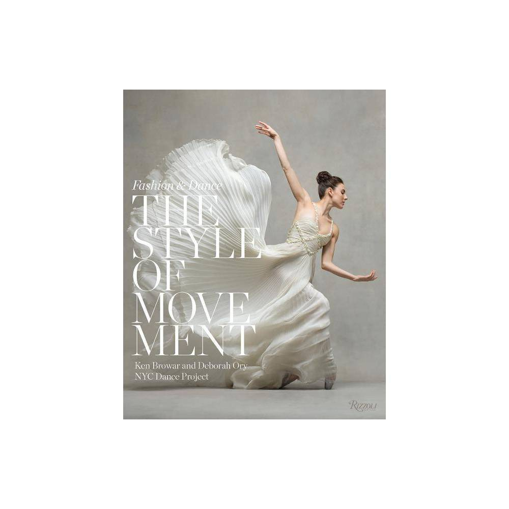 The Style of Movement - by Deborah Ory (Hardcover) Style meets movement: a new photography book featuring more than eighty of today's most famous dancers, captured in movement and styled in garments designed by some of fashion's biggest names. From renowned photographers Ken Browar and Deborah Ory, the husband-and-wife team behind Nyc Dance Project and the best-selling photography book The Art of Movement, comes their follow-up book for fans of dance, fashion, and photography. Spotlighting today's greatest dancers--from ballet to modern--in clothing by today's and yesterday's most celebrated designers, this stunning volume takes the relationship between style, fashion, and dance as its subject. The dancers bring the pages to life with their grace and movement, becoming one with what they're wearing. Whether in couture gowns from Dior, Valentino, Oscar de la Renta, vintage Halston, Moschino, and Bill Blass, or in costumes designed by Martha Graham herself, the world-renowned dancers featured in these pages--including Tiler Peck, Daniil Simkin, Misty Copeland, Christine Shevchenko, Xander Parish, and Olga Smirnova--bring movement to style.
