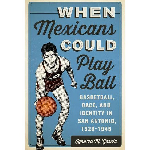 When Mexicans Could Play Ball - by  Ignacio M Garcaia (Paperback) - image 1 of 1