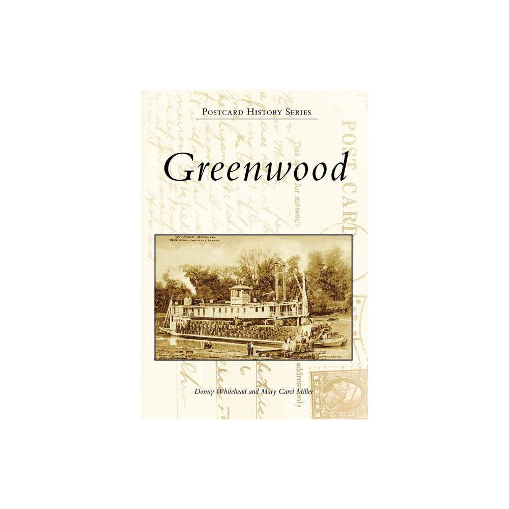 Greenwood Postcard History By Donny Whitehead Mary Carol Miller Paperback