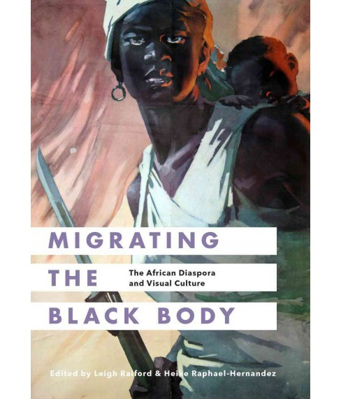 Migrating the Black Body : The African Diaspora and Visual Culture (Paperback) - image 1 of 1
