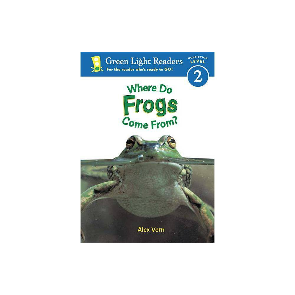Where Do Frogs Come From Green Light Reader Level 2 Quality By Alex Vern Paperback