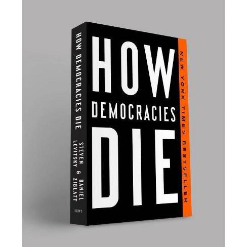 How Democracies Die - by  Steven Levitsky & Daniel Ziblatt (Paperback) - image 1 of 1