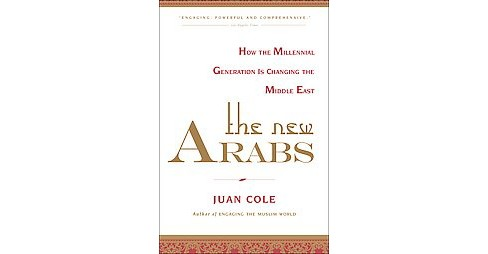 New Arabs : How the Millennial Generation Is Changing the Middle East (Reprint) (Paperback) (Juan Cole) - image 1 of 1
