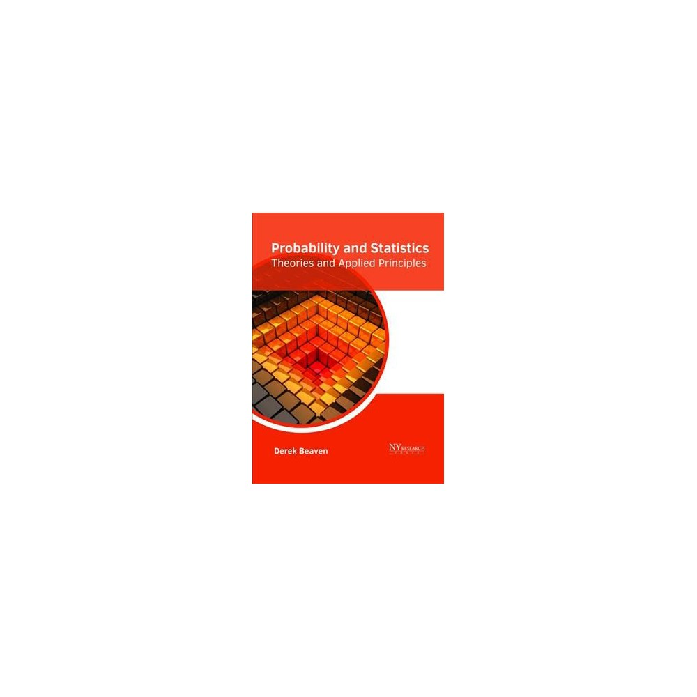 Probability and Statistics : Theories and Applied Principles - (Hardcover)