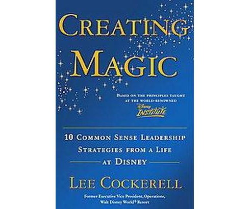 Creating Magic : 10 Common Sense Leadership Strategies from a Life at Disney (Hardcover) (Lee Cockerell) - image 1 of 1