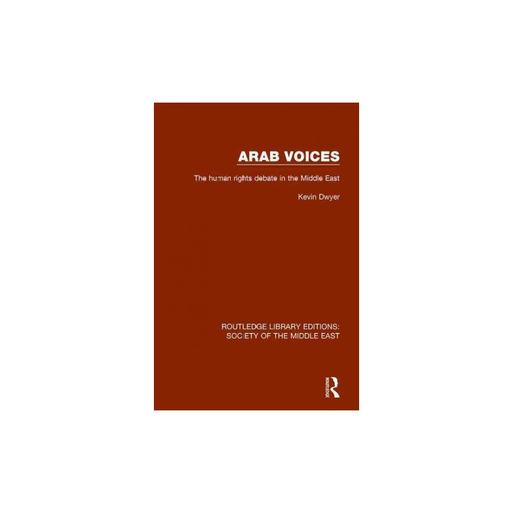 Arab Voices : The Human Rights Debate in the Middle East (Reissue) (Hardcover) (Kevin Dwyer)