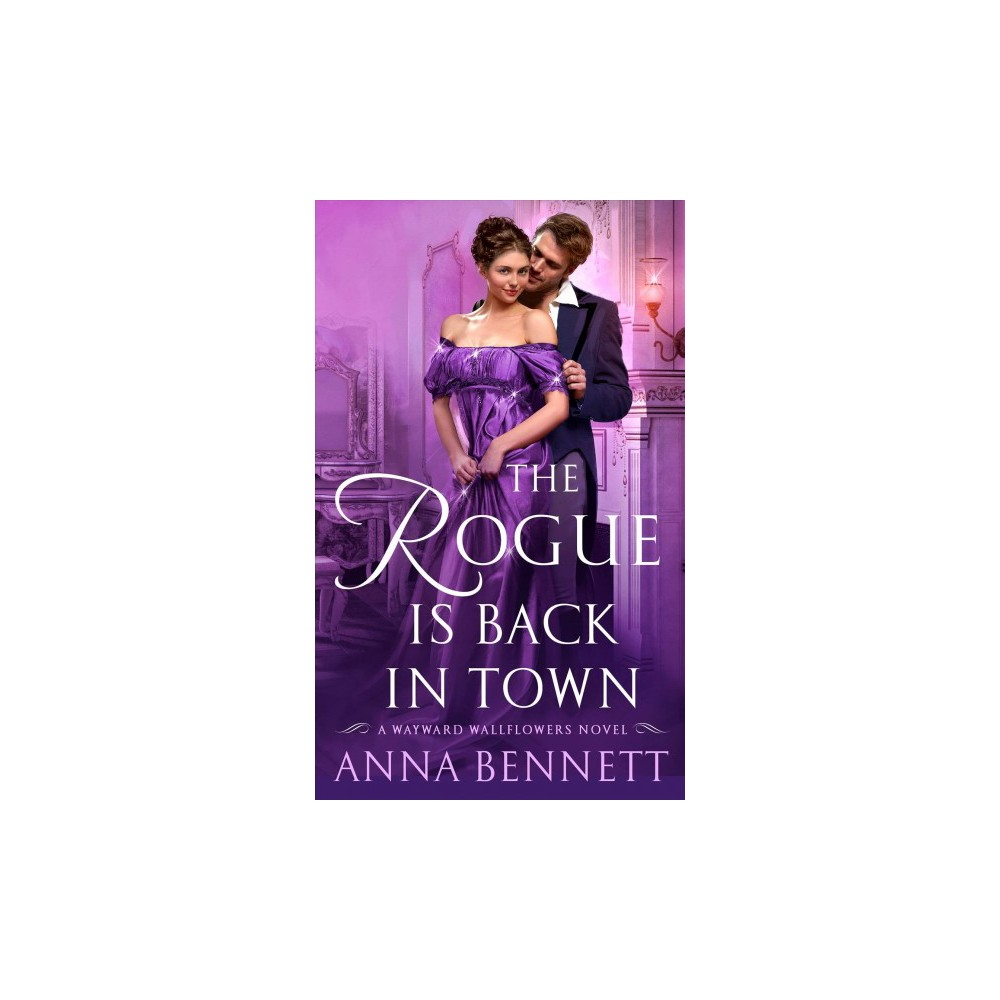 Rogue Is Back in Town - (Wayward Wallflowers) by Anna Bennett (Paperback)