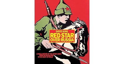 Red Star over Russia : A Visual History of the Soviet Union from 1917 to the Death of Stalin (Paperback) - image 1 of 1