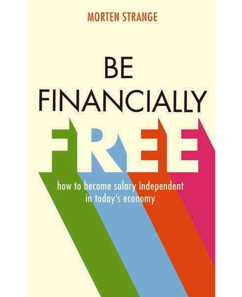 Be Financially Free : how to become salary independent in today's economy (Paperback) (Morten Strange) - image 1 of 1