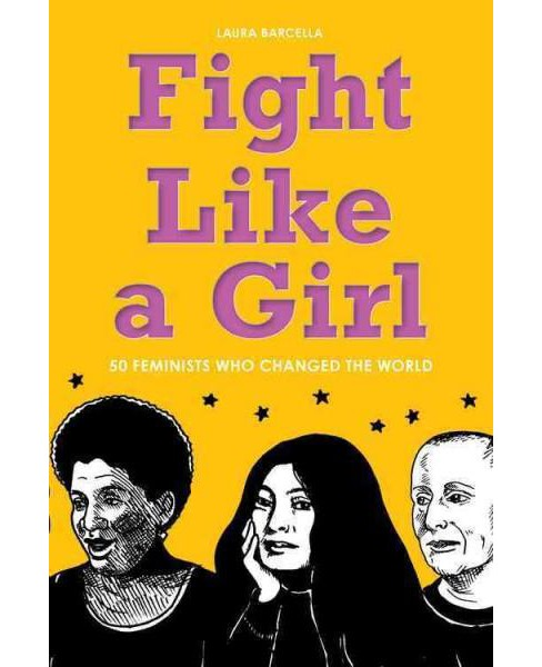 Fight Like a Girl : 50 Feminists Who Changed the World (Paperback) (Laura Barcella) - image 1 of 1