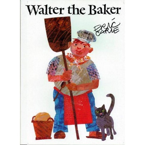 Walter the Baker - (World of Eric Carle) by  Eric Carle (Hardcover) - image 1 of 1