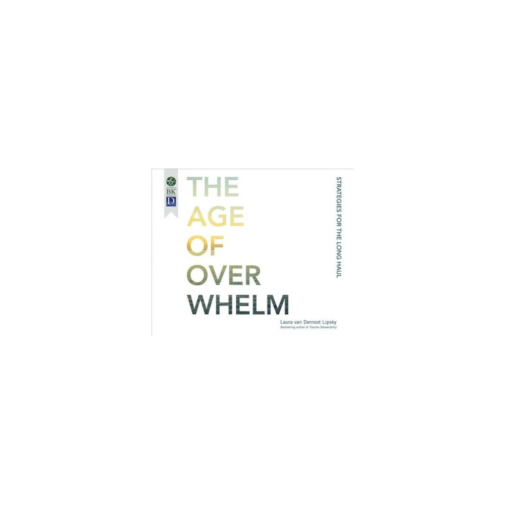 Age of Overwhelm : Strategies for the Long Haul - MP3 Una by Laura Van Dernoot Lipsky (MP3-CD)